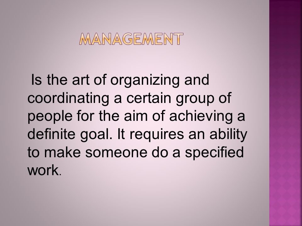 Is the art of organizing and coordinating a certain group of people for the aim of achieving a definite goal.