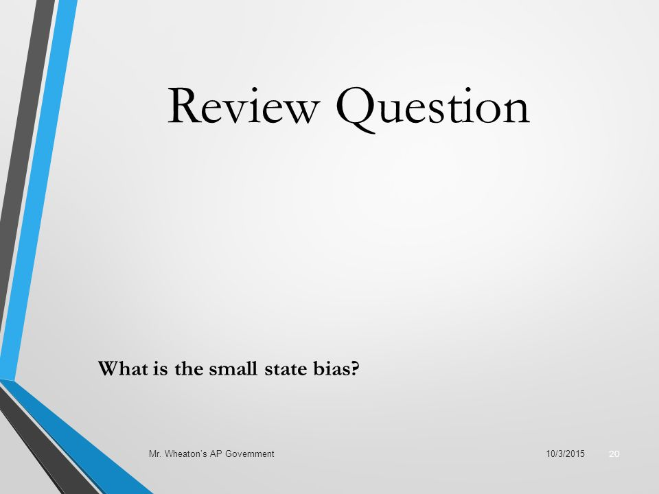 Review Question What is the small state bias 10/3/2015Mr. Wheaton's AP Government 20
