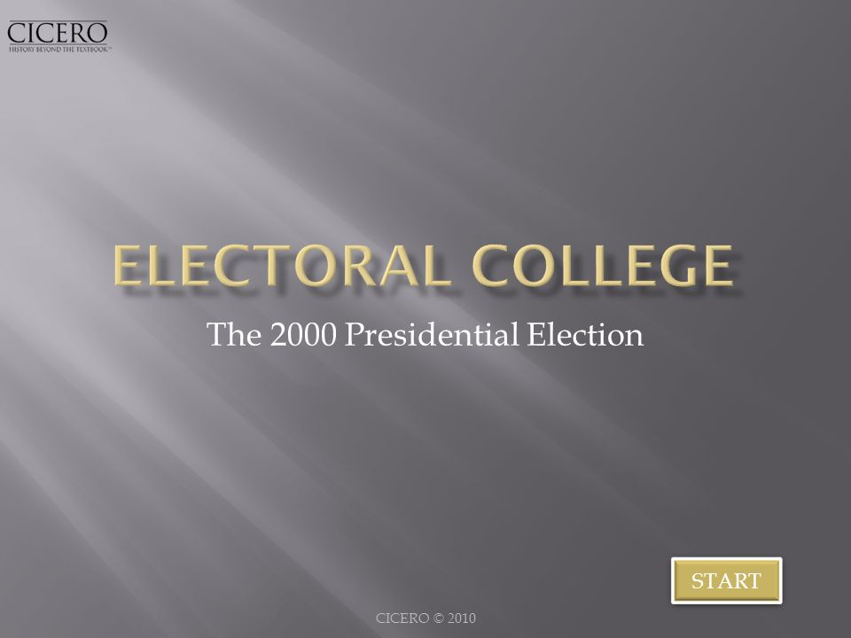 The 2000 Presidential Election CICERO © 2010 START
