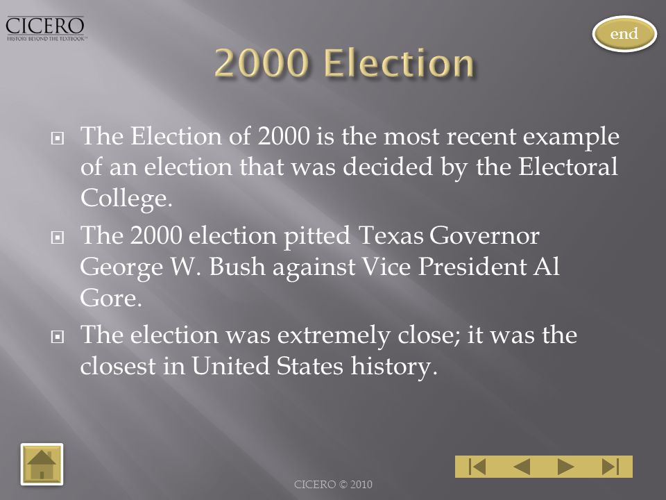  The Election of 2000 is the most recent example of an election that was decided by the Electoral College.