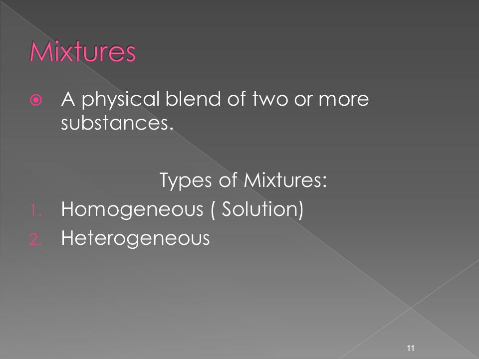 11  A physical blend of two or more substances. Types of Mixtures: 1.
