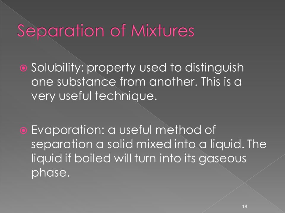 18  Solubility: property used to distinguish one substance from another.