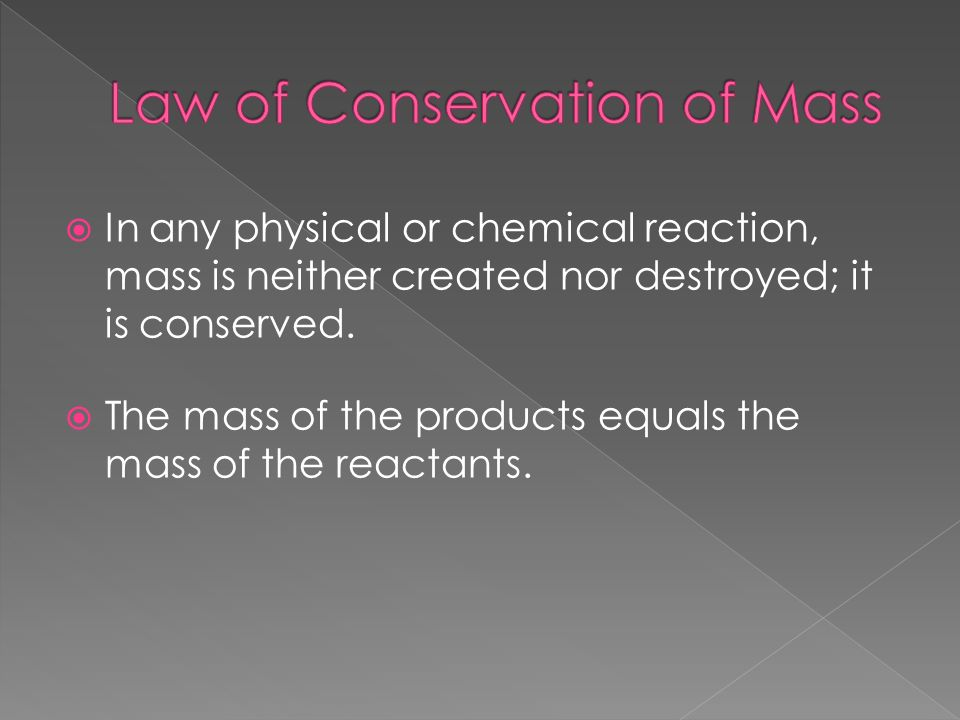  In any physical or chemical reaction, mass is neither created nor destroyed; it is conserved.