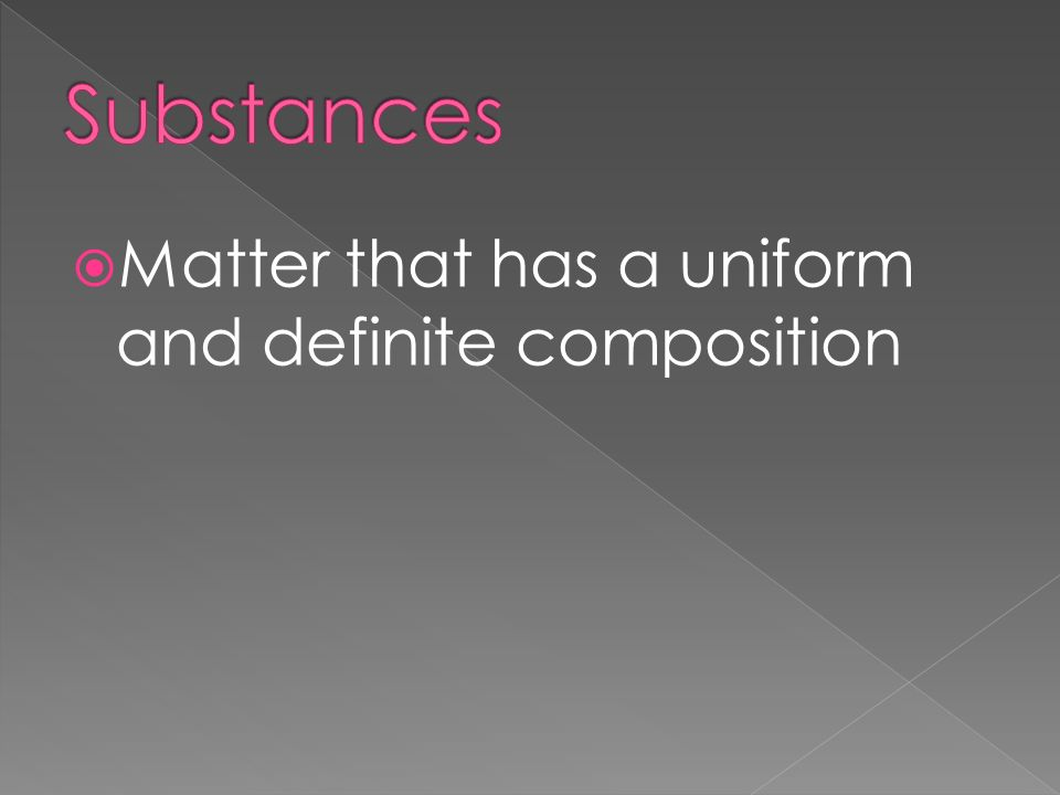  Matter that has a uniform and definite composition