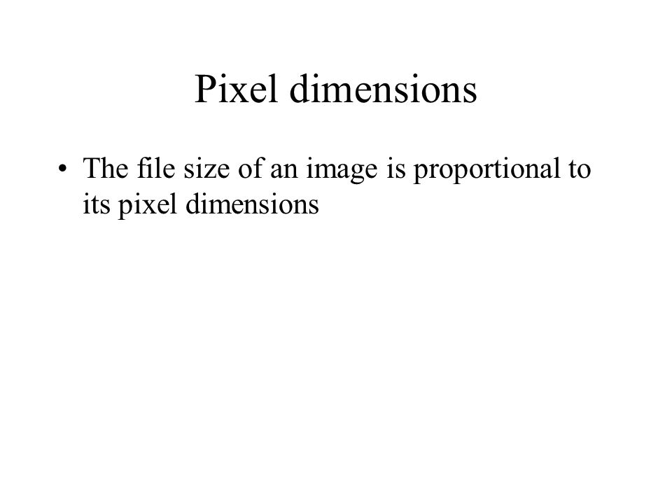 The file size of an image is proportional to its pixel dimensions Pixel dimensions
