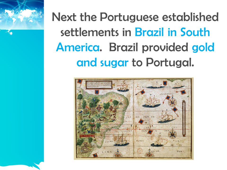 Next the Portuguese established settlements in Brazil in South America.