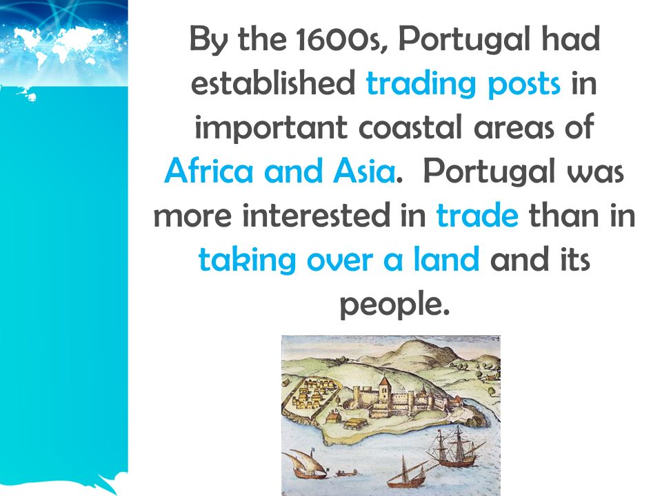 By the 1600s, Portugal had established trading posts in important coastal areas of Africa and Asia.
