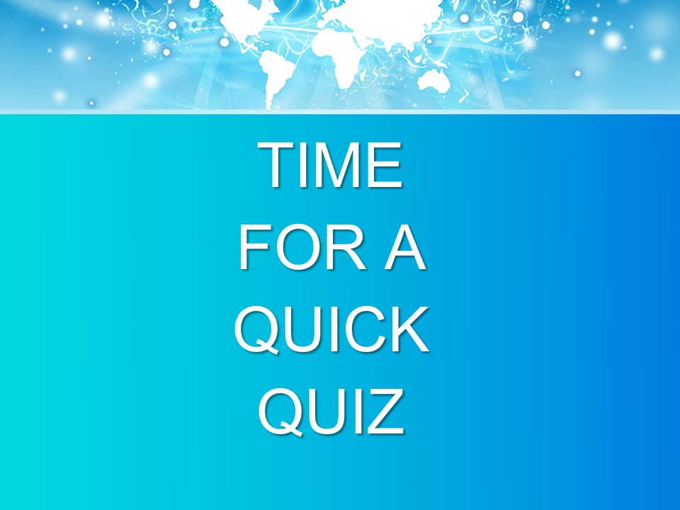 TIME FOR A QUICKQUIZ