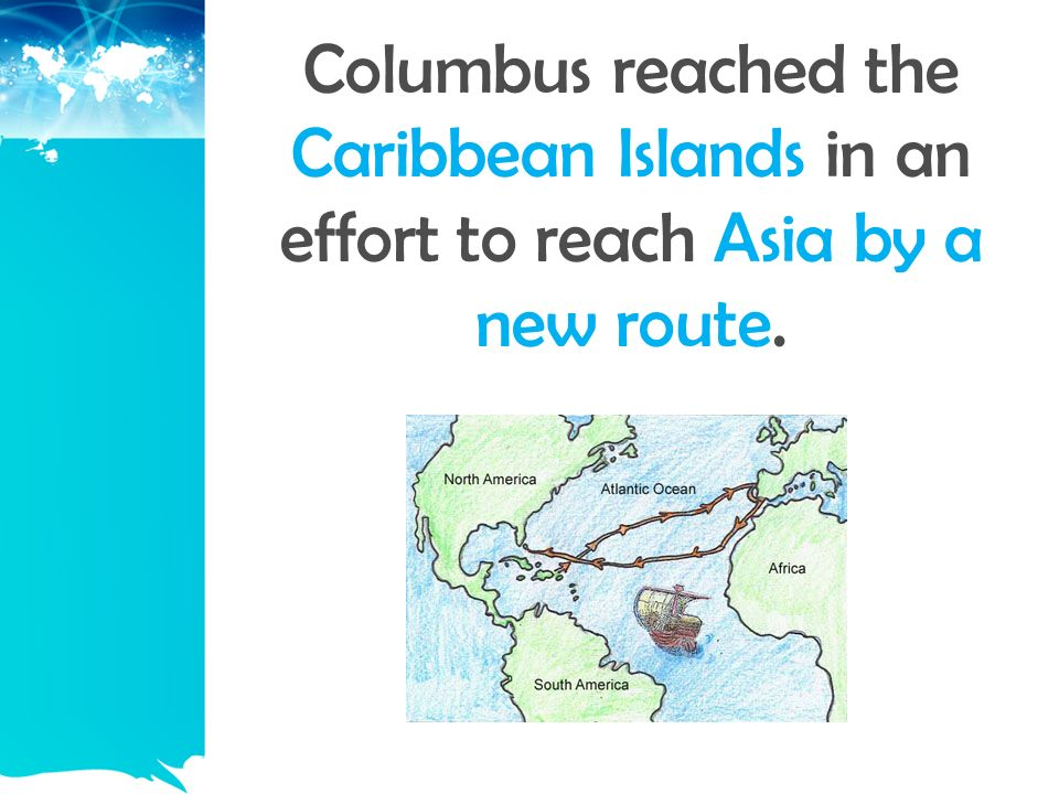 Columbus reached the Caribbean Islands in an effort to reach Asia by a new route.