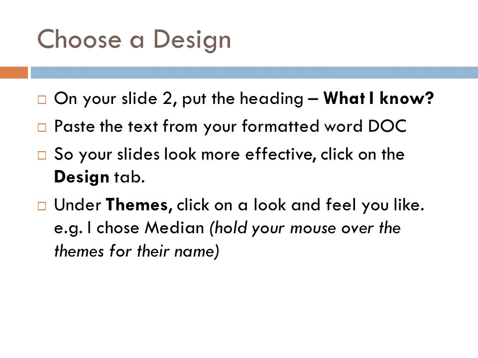 Choose a Design  On your slide 2, put the heading – What I know.