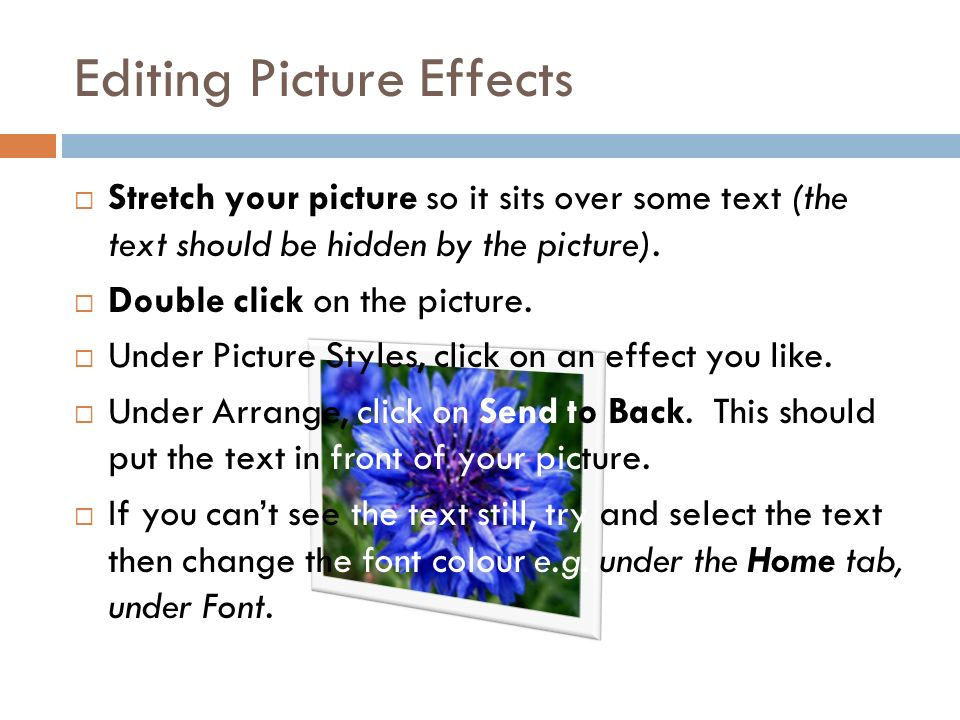 Editing Picture Effects  Stretch your picture so it sits over some text (the text should be hidden by the picture).