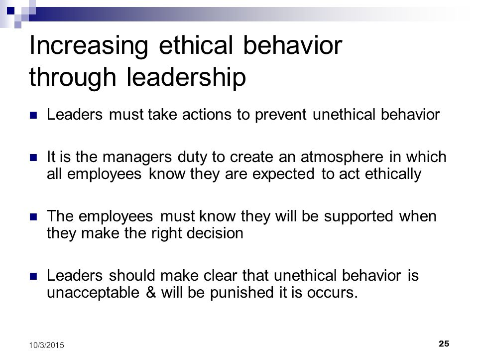 25 10/3/2015 Increasing ethical behavior through leadership Leaders must take actions to prevent unethical behavior It is the managers duty to create