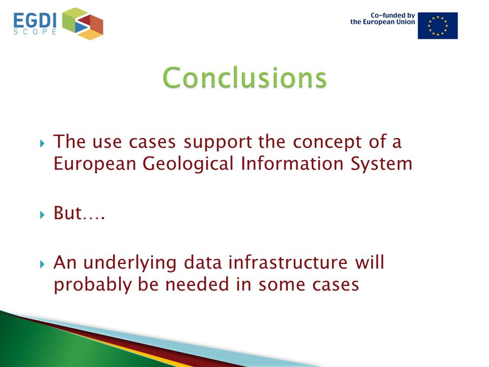  The use cases support the concept of a European Geological Information System  But….