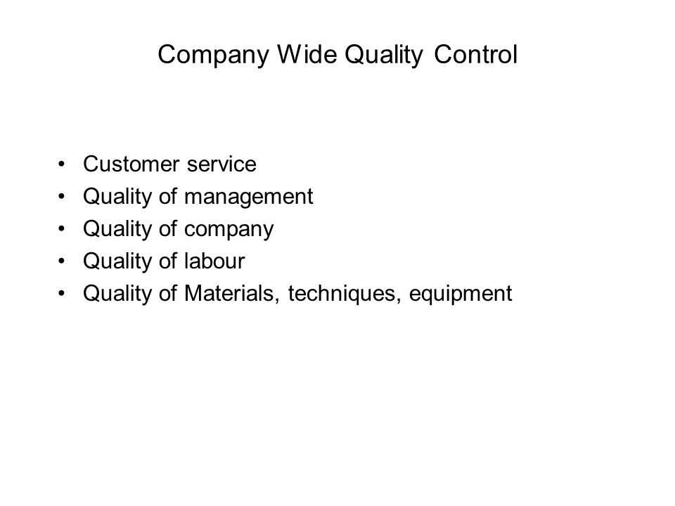 Company Wide Quality Control Customer service Quality of management Quality of company Quality of labour Quality of Materials, techniques, equipment