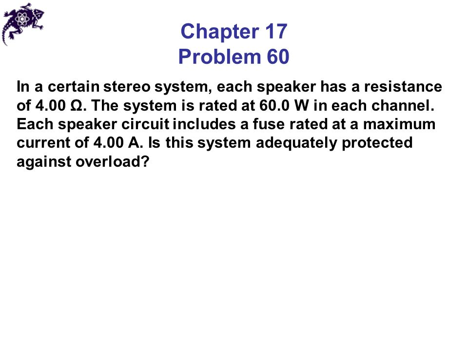 Chapter 17 Problem 60 In a certain stereo system, each speaker has a resistance of 4.00 Ω.