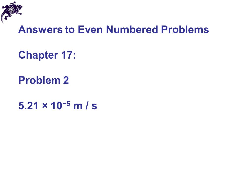 Answers to Even Numbered Problems Chapter 17: Problem × 10 −5 m / s