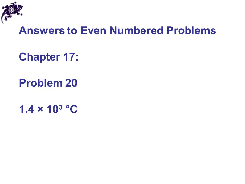 Answers to Even Numbered Problems Chapter 17: Problem × 10 3 °C