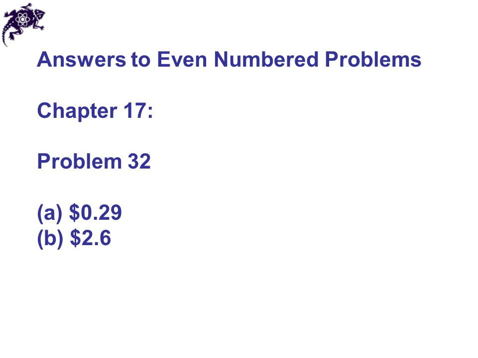 Answers to Even Numbered Problems Chapter 17: Problem 32 (a) $0.29 (b) $2.6