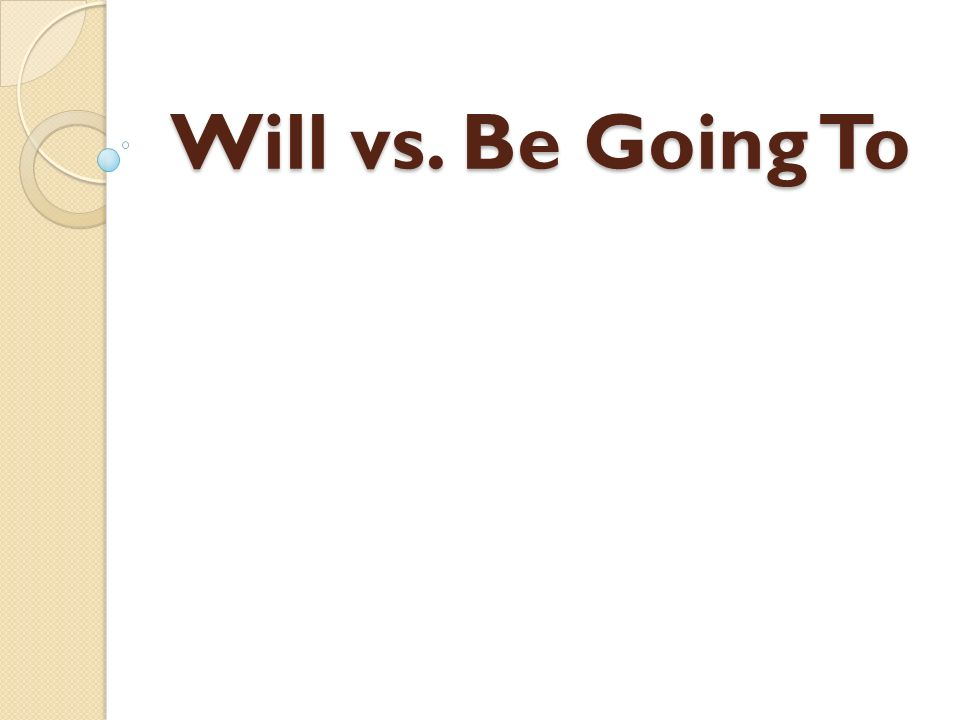 Will vs. Be Going To