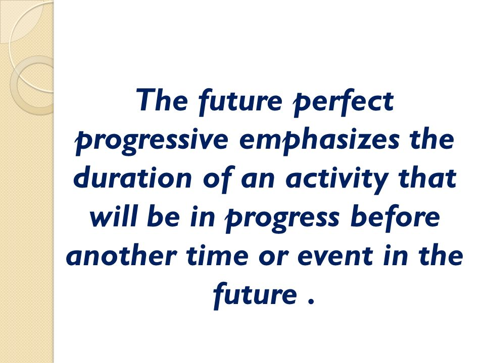 The future perfect progressive emphasizes the duration of an activity that will be in progress before another time or event in the future.