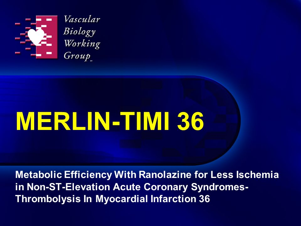 MERLIN-TIMI 36 Metabolic Efficiency With Ranolazine for Less Ischemia in Non-ST-Elevation Acute Coronary Syndromes- Thrombolysis In Myocardial Infarction 36