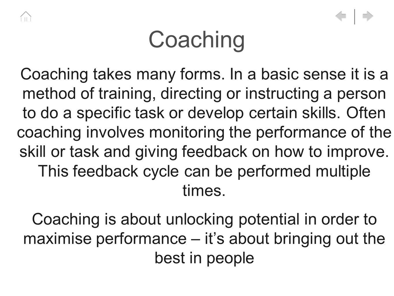 Coaching Coaching takes many forms.