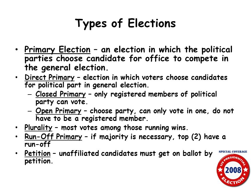 Primary Election – an election in which the political parties choose candidate for office to compete in the general election.