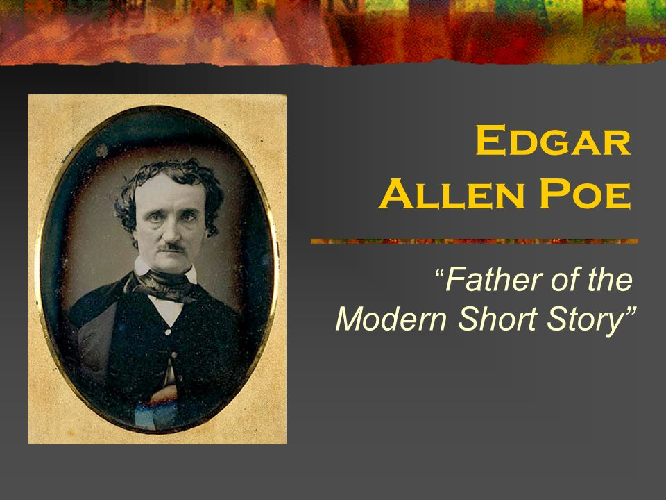 Edgar Allen Poe Father of the Modern Short Story