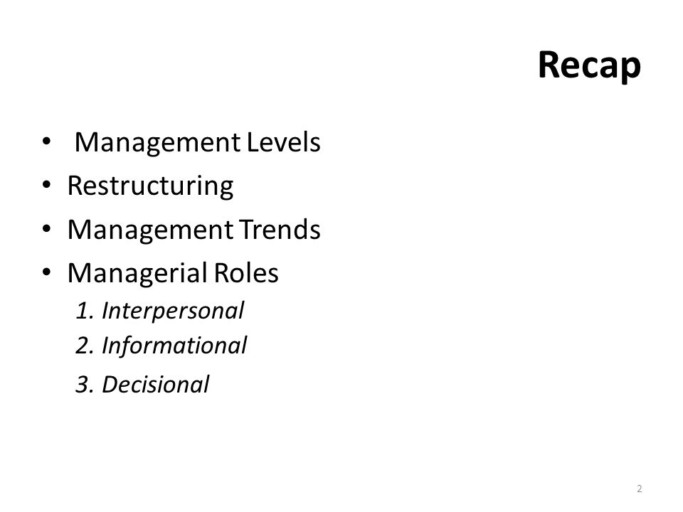 Recap Management Levels Restructuring Management Trends Managerial Roles 1.