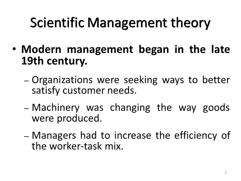 Scientific Management theory Modern management began in the late 19th century.