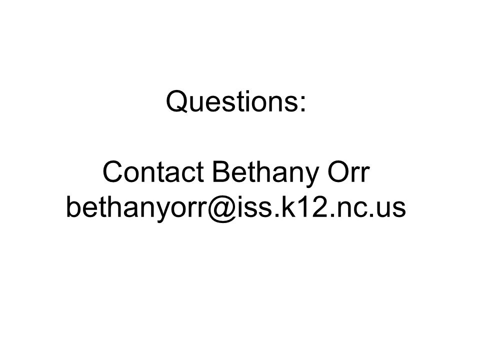 Questions: Contact Bethany Orr bethanyorr@iss.k12.nc.us