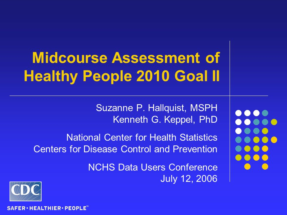 Midcourse Assessment of Healthy People 2010 Goal II Suzanne P.