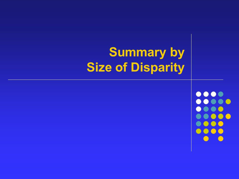 Summary by Size of Disparity