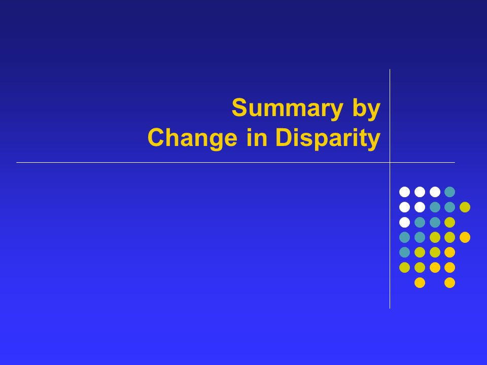Summary by Change in Disparity