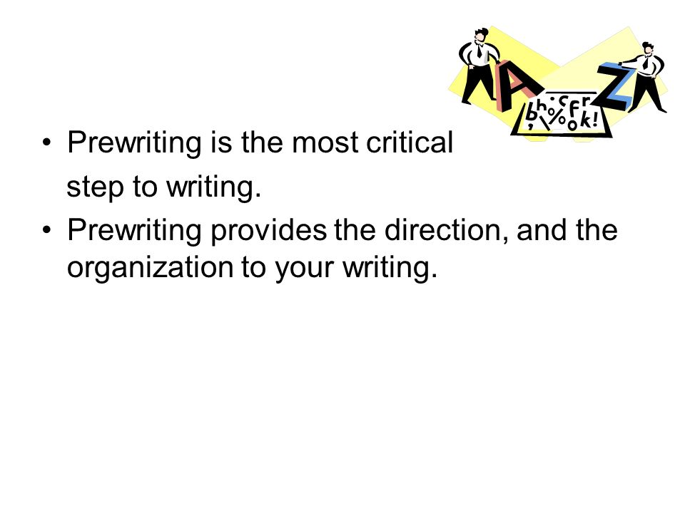 Prewriting is the most critical step to writing.
