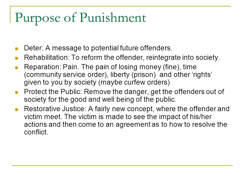 Purpose of Punishment Deter: A message to potential future offenders.