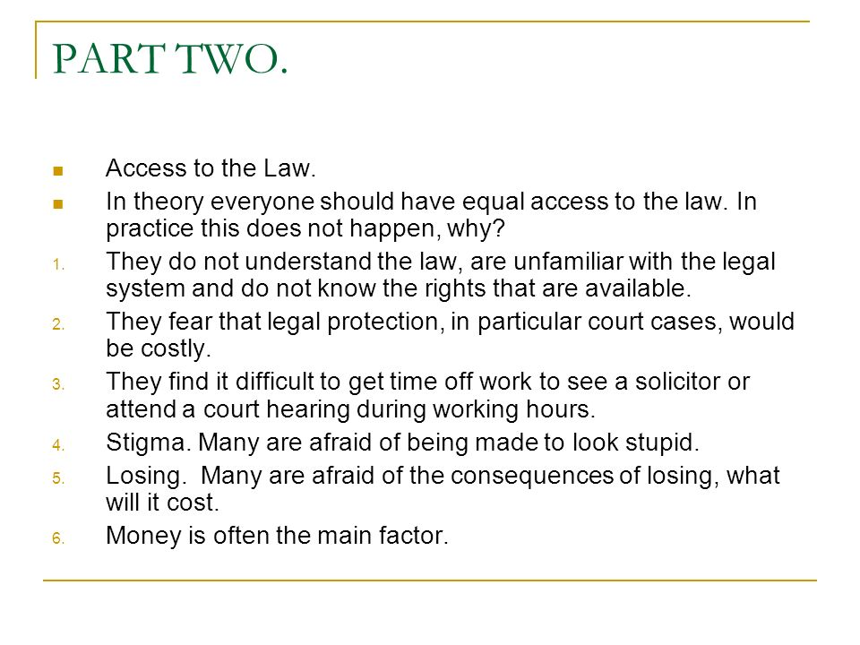 PART TWO. Access to the Law. In theory everyone should have equal access to the law.