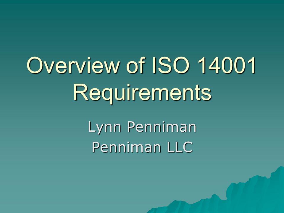 Overview of ISO 14001 Requirements Lynn Penniman Penniman LLC