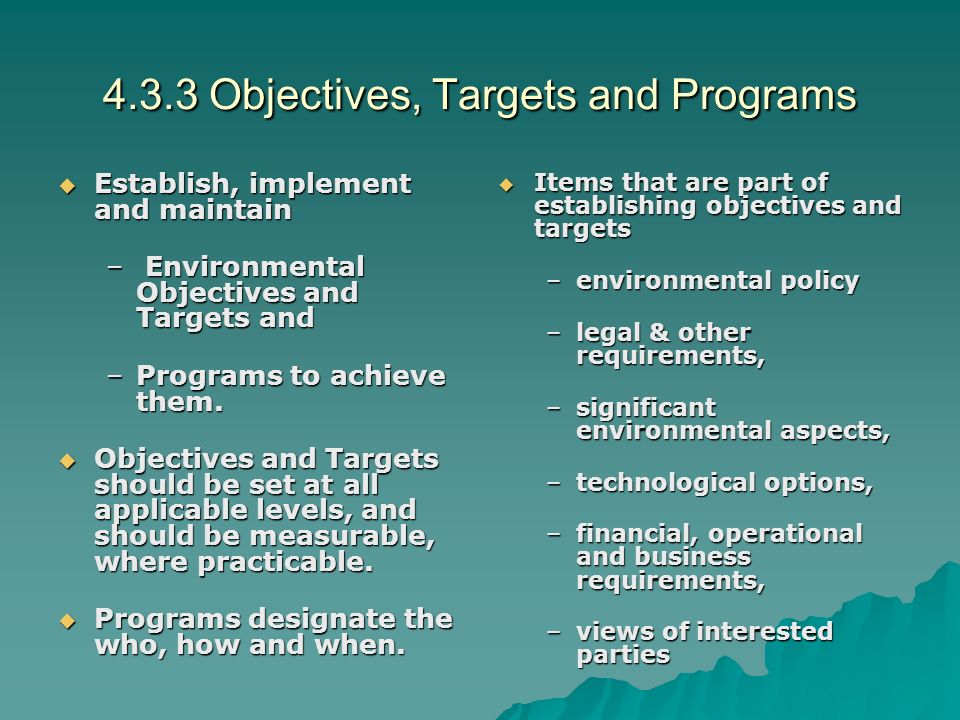 4.3.3 Objectives, Targets and Programs  Establish, implement and maintain – Environmental Objectives and Targets and –Programs to achieve them.