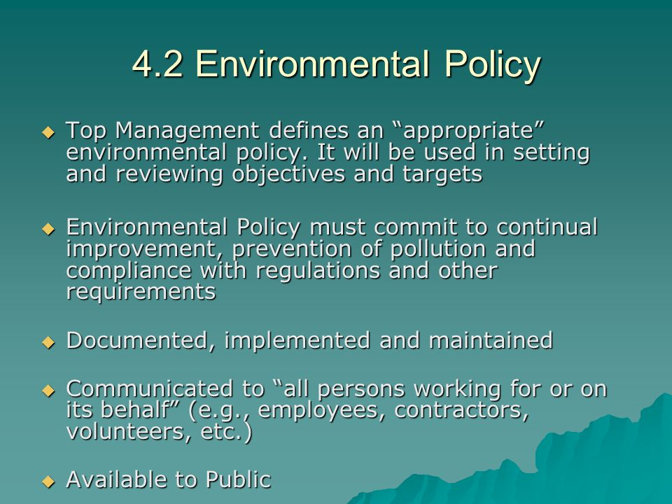 4.2 Environmental Policy  Top Management defines an appropriate environmental policy.