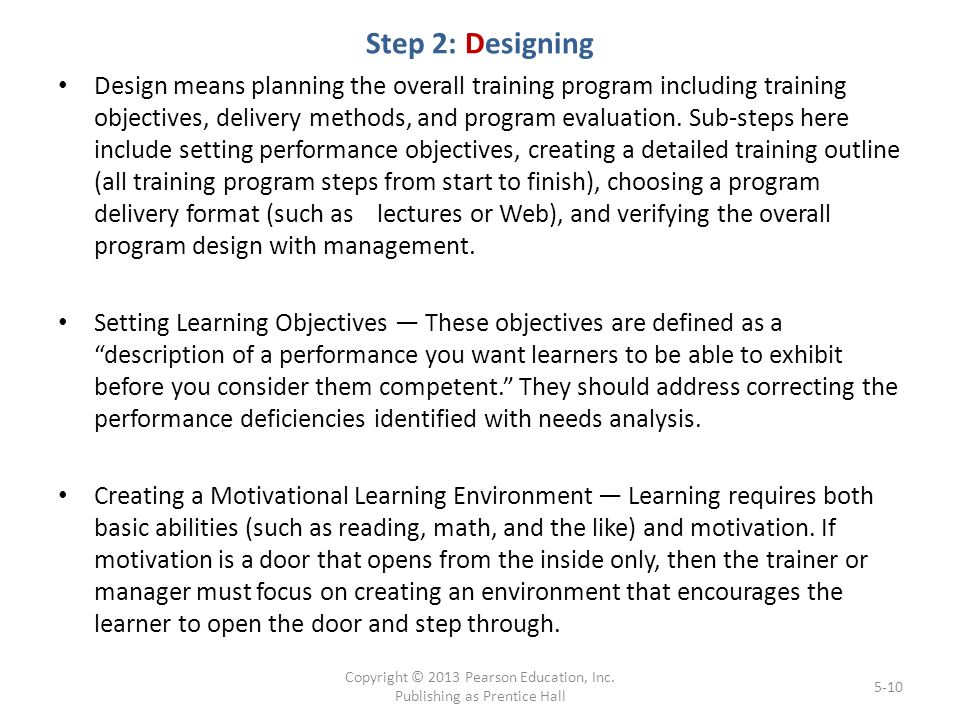 Step 2: Designing Design means planning the overall training program including training objectives, delivery methods, and program evaluation.