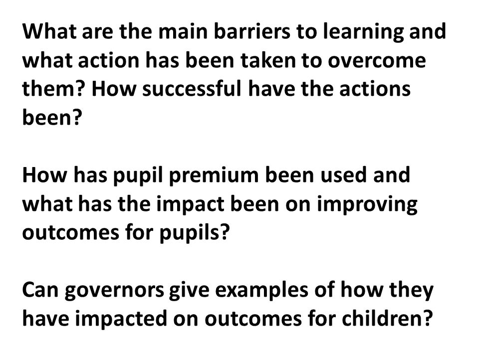 What are the main barriers to learning and what action has been taken to overcome them.