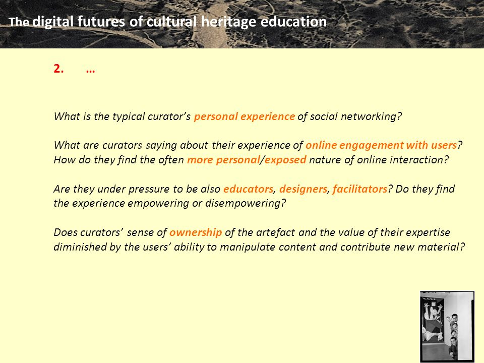The digital futures of cultural heritage education m clari 2010 2.… What is the typical curator's personal experience of social networking.
