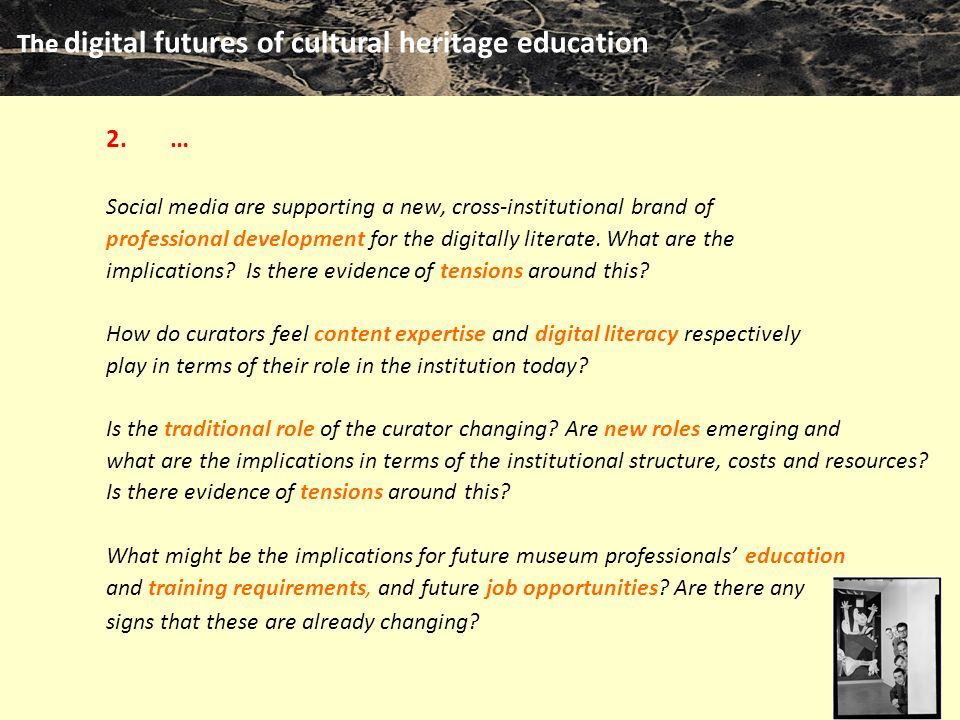 The digital futures of cultural heritage education m clari 2010 2.… Social media are supporting a new, cross-institutional brand of professional development for the digitally literate.