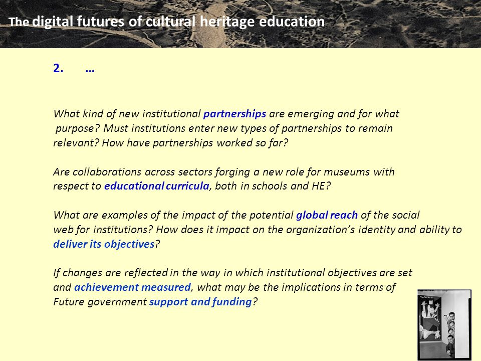 The digital futures of cultural heritage education m clari … What kind of new institutional partnerships are emerging and for what purpose.