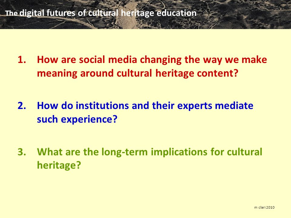 The digital futures of cultural heritage education m clari How are social media changing the way we make meaning around cultural heritage content.
