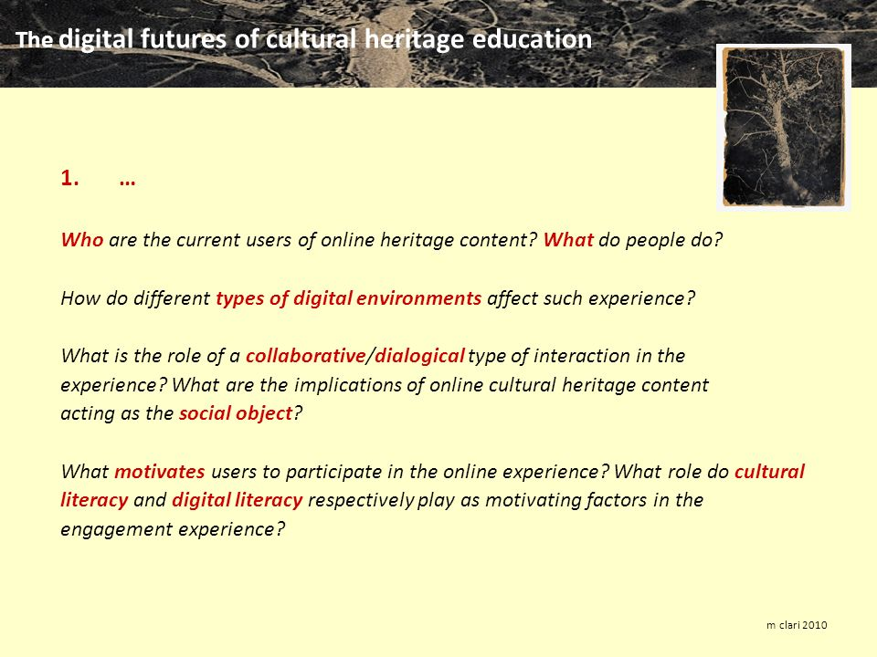 The digital futures of cultural heritage education m clari 2010 1.… Who are the current users of online heritage content.