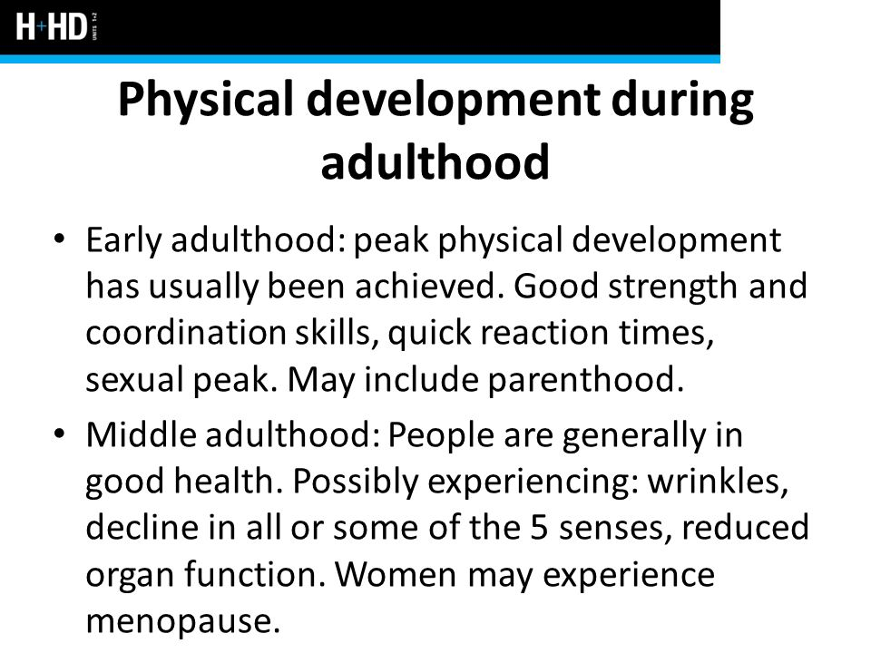 human development early adulthood Psychological development: psychological development, the development of human beings and transitions in early to middle adulthood that involve crises or.