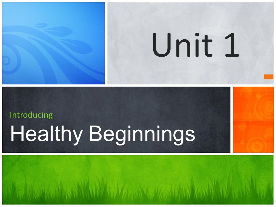 Introducing Healthy Beginnings Unit 1