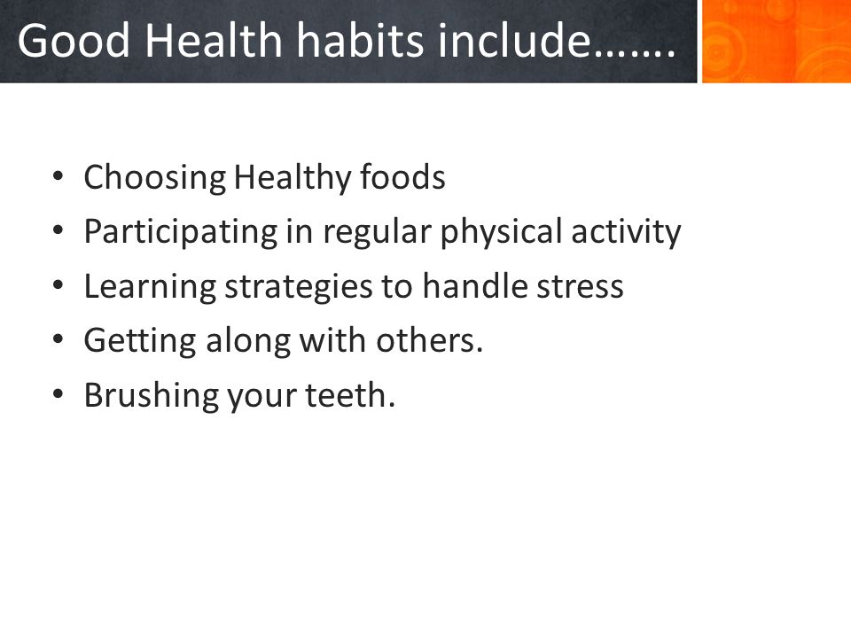 Good Health habits include…….